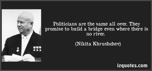 quote-politicians-are-the-same-all-over-they-promise-to-build-a-bridge-even-where-there-is-no-river-nikita-khrushchev-243835